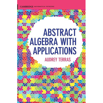Terras, Audrey Abstract Algebra with Applications