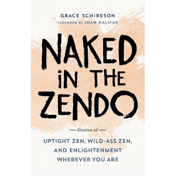 Schireson, Grace Naked in the Zendo: Stories of Uptight Zen, Wild-Ass Zen, and Enlightenment Wherever You Are