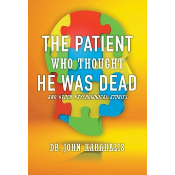 Karahalis, John The Patient Who Thought He Was Dead: and Other Psychological Stories
