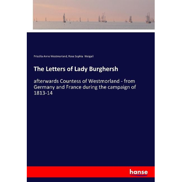 Westmorland, Priscilla Anne The Letters of Lady Burghersh