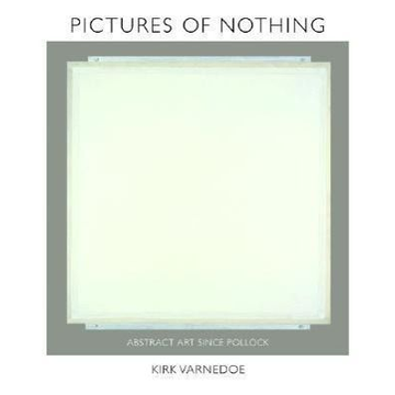 Varnedoe, Kirk Pictures of Nothing: Abstract Art Since Pollock
