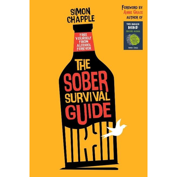 Chapple, Simon The Sober Survival Guide: Free Yourself From Alcohol Forever - Quit Alcohol & Start Living