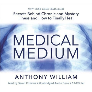 William, Anthony Medical Medium: Secrets Behind Chronic and Mystery Illness and How to Finally Heal