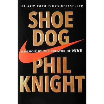 Knight, Phil Shoe Dog: A Memoir by the Creator of Nike