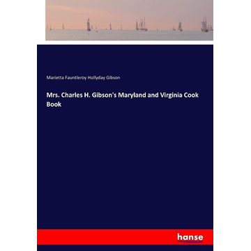 Gibson, Marietta Fauntleroy Hollyday Mrs. Charles H. Gibson's Maryland and Virginia Cook Book