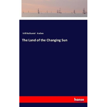 Harben, Will Nathaniel The Land of the Changing Sun