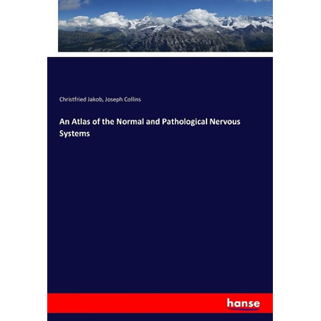 Jakob, Christfried An Atlas of the Normal and Pathological Nervous Systems
