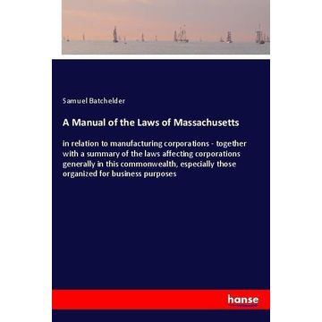 Batchelder, Samuel A Manual of the Laws of Massachusetts