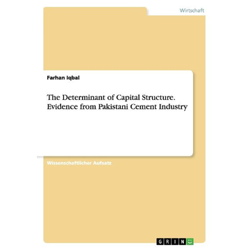 Iqbal, Farhan The Determinant of Capital Structure. Evidence from Pakistani Cement Industry