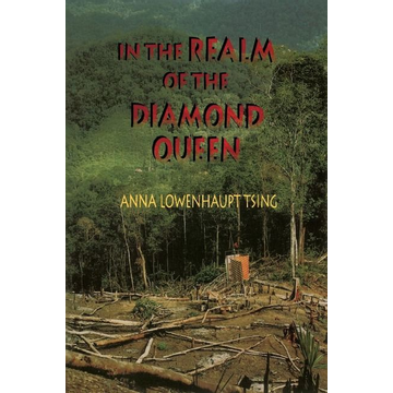 Tsing, Anna Lowenhaupt In the Realm of the Diamond Queen: Marginality in an Out-Of-The-Way Place