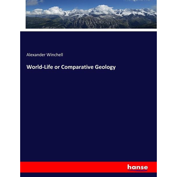 Winchell, Alexander World-Life or Comparative Geology