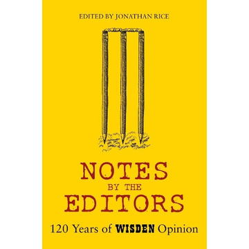 RICE JONATHAN Notes by the Editors: 120 Years of Wisden Opinion