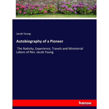 Young, Jacob Autobiography of a Pioneer
