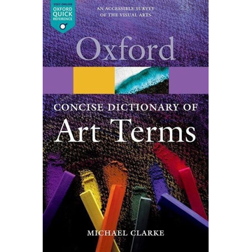 Clarke, Michael (Director of the National Gallery of Scotland) ISBN The Concise Oxford Dictionary of Art Terms book 288 pages