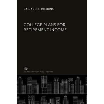 Robbins, Rainard B. College Plans for Retirement Income