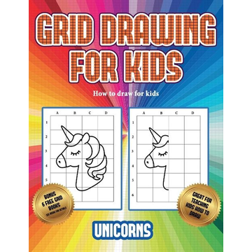 Manning, James How to draw for kids (Grid drawing for kids - Unicorns): This book teaches kids how to draw using grids
