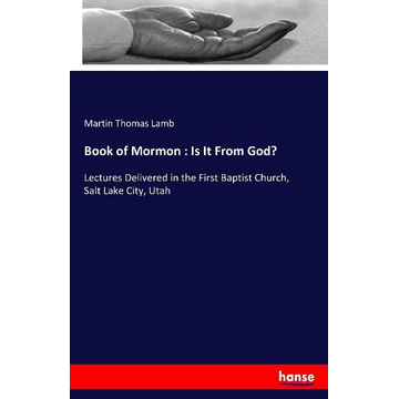 Lamb, Martin Thomas Book of Mormon : Is It From God?