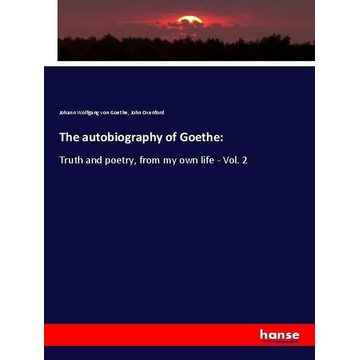 Goethe, Johann Wolfgang von The autobiography of Goethe: