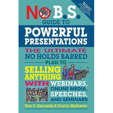 Kennedy, Dan S. No B.S. Guide to Powerful Presentations