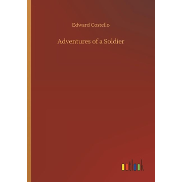 Costello, Edward Adventures of a Soldier
