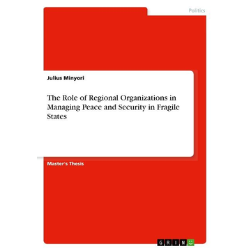 Minyori, Julius The Role of Regional Organizations in Managing Peace and Security in Fragile States