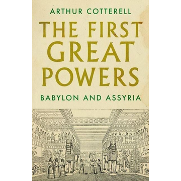 Cotterell, Arthur The First Great Powers: Babylon and Assyria