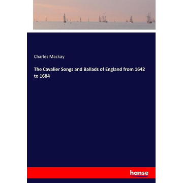 Mackay, Charles The Cavalier Songs and Ballads of England from 1642 to 1684