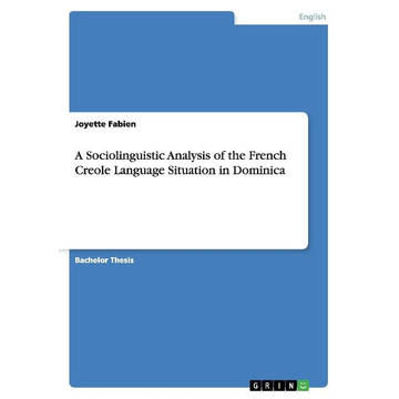 Fabien, Joyette A Sociolinguistic Analysis of the French Creole Language Situation in Dominica