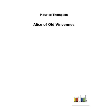 Thompson, Maurice Alice of Old Vincennes