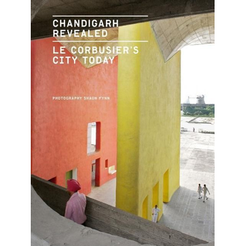 Fynn, Shaun Chandigarh Revealed: Le Corbusier's City Today