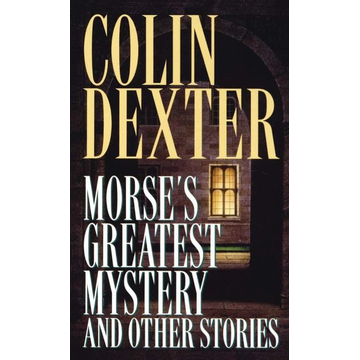 Dexter, Colin Morse's Greatest Mystery and Other Stories