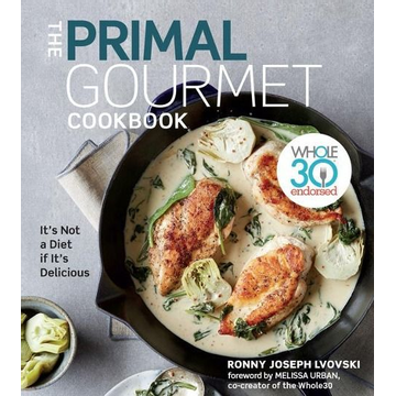 Lvovski, Ronny Joseph The Primal Gourmet Cookbook: Whole30 Endorsed: It's Not a Diet If It's Delicious
