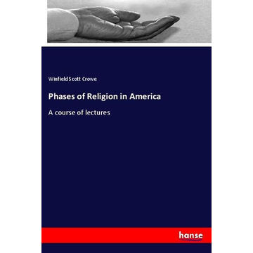 Crowe, Winfield Scott Phases of Religion in America