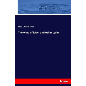 Pattee, Fred Lewis The wine of May, and other Lyrics