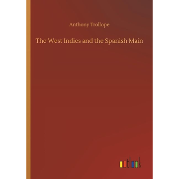 Trollope, Anthony The West Indies and the Spanish Main