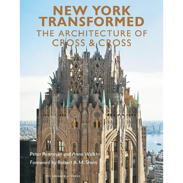 Pennoyer, Peter New York Transformed: The Architecture of Cross & Cross