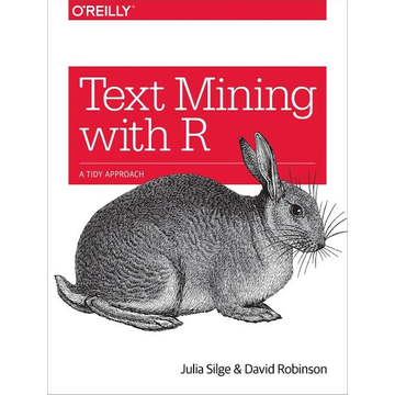 Silge, Julia Text Mining with R: A Tidy Approach