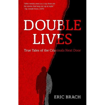 Brach, Eric Double Lives: True Tales of the Criminals Next Door (a True Crime Book, Serial Killers, for Fans of Cold Case Files or If You Tell)