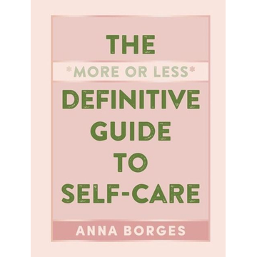 Borges, Anna The More or Less Definitive Guide to Self Care