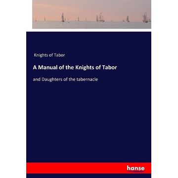 Knights of Tabor A Manual of the Knights of Tabor