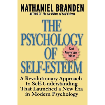 Branden, Nathaniel The Psychology of Self-Esteem: A Revolutionary Approach to Self-Understanding That Launched a New Era in Modern Psychology