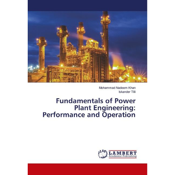 Khan, Mohammad Nadeem Fundamentals of Power Plant Engineering: Performance and Operation