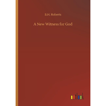 Roberts, B. H. A New Witness for God