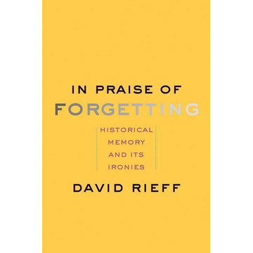 Rieff, David In Praise of Forgetting