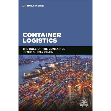Neise, Rolf Container Logistics: The Role of the Container in the Supply Chain