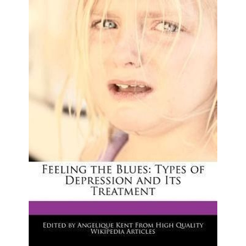 Kent, Angelique Feeling the Blues: Types of Depression and Its Treatment