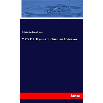 Adriance, S. Winchester Y.P.S.C.E. Hymns of Christian Endeavor