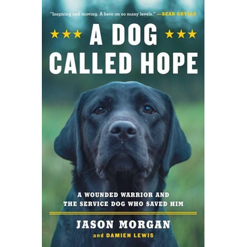 Morgan, Jason A Dog Called Hope: The Special Forces Wounded Warrior and the Dog Who Dared to Love Him