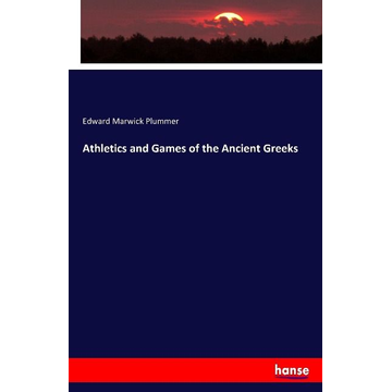 Plummer, Edward Marwick Athletics and Games of the Ancient Greeks