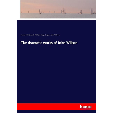 Maidment, James The dramatic works of John Wilson